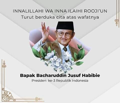 Prof. Dr. Ing. H. Bacharuddin Jusuf Habibie, FREng, Presiden ke 3 Republik Indonesia Tutup Usia ( Wafat ) 83 Tahun